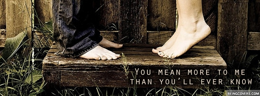 You Mean More To Me Than You'll Ever Know.. Facebook Cover