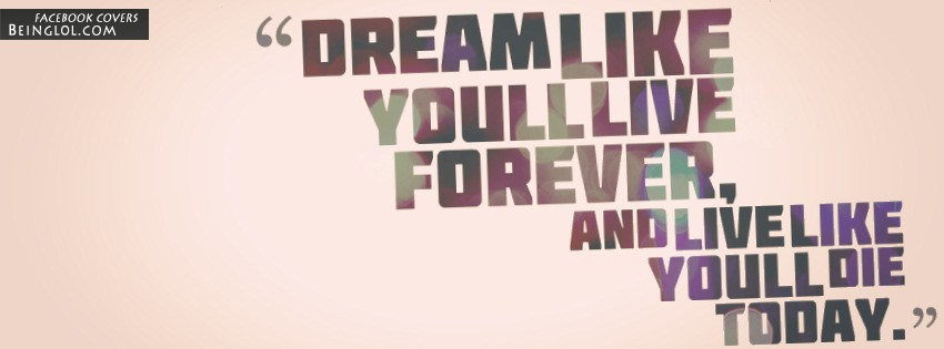 Dream Like You Will Live Forever Facebook Cover