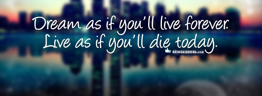 Dream as if you\'ll live forever,Live As If you\'ll Die Today Cover