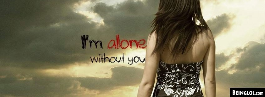 Im Alone Without You Facebook Cover