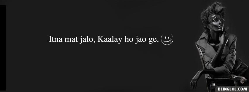 Itna Mat Jalo Kaalay Ho Jao Ge Facebook Cover