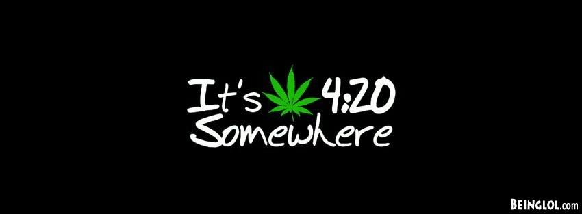 Its 420 Somewhere Facebook Cover