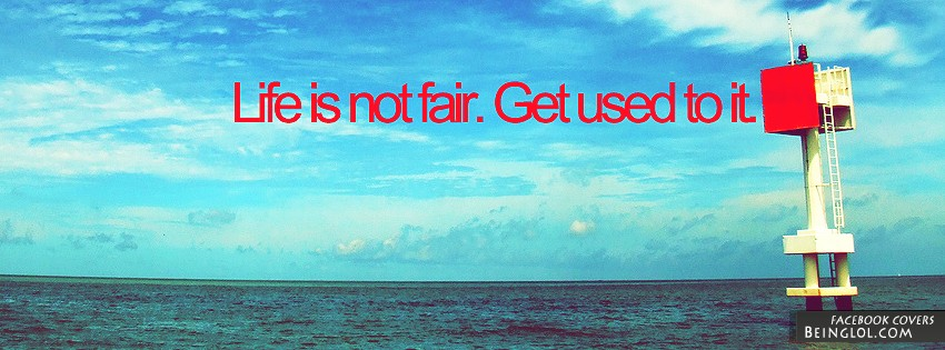 Life Is Not Fair Facebook Cover