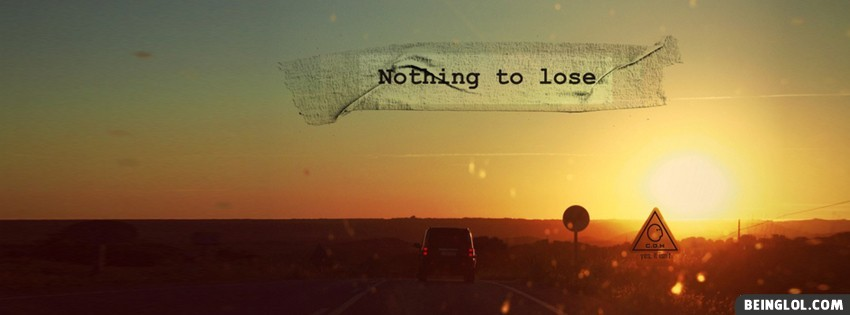 Nothing To Lose Facebook Cover