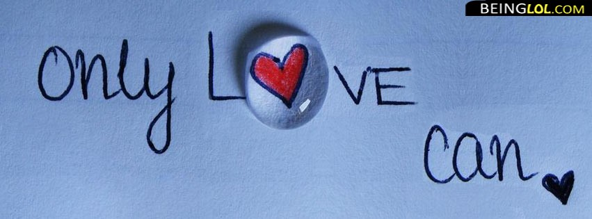 Only Love Can Facebook Cover