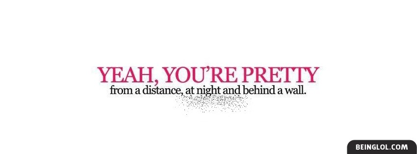 Yeah Youre Pretty From A Distance Facebook Cover