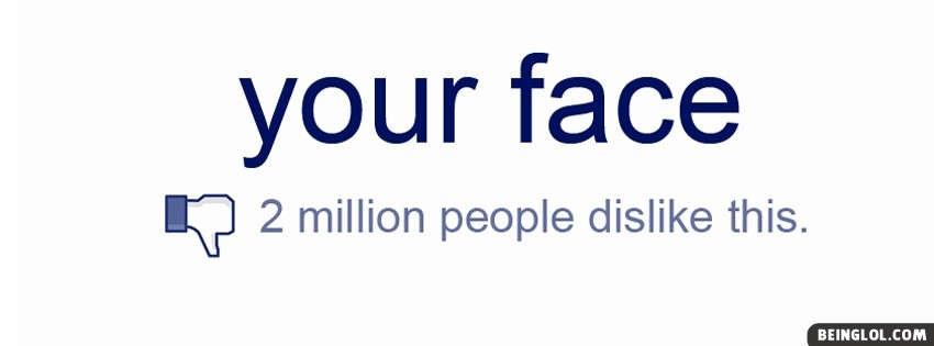 Your Face Dislike Facebook Cover