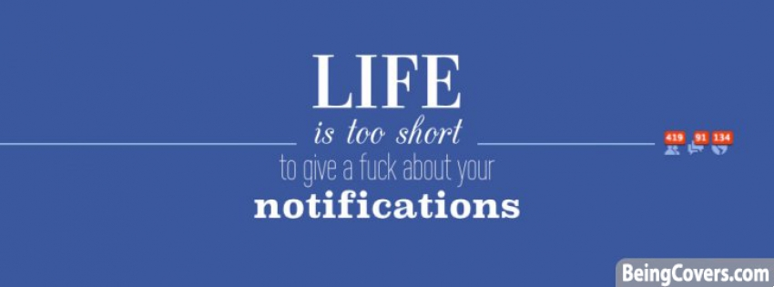 Life Is Too Short To Give A Fu#k About Your Notifications Facebook Cover